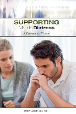Supporting Men in Distress: A Resource for Women, Ashfield, Dr John
