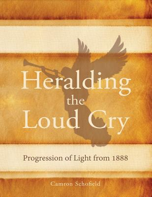 Image for Heralding the Loud Cry: Progression of Light from 1888