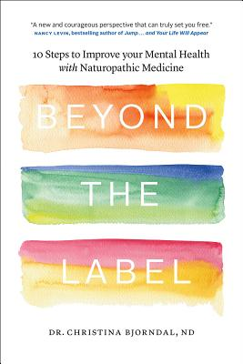 Image for Beyond the Label: 10 Steps to Improve Your Mental Health with Naturopathic Medicine