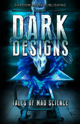 Image for Dark Designs: Tales of Mad Science