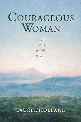 Image for Courageous Woman: Live Your Inner Power