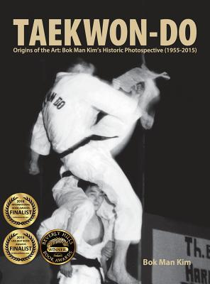 Image for Taekwon-Do: Origins of the Art: Bok Man Kim's Historic Photospective (1955-2015)