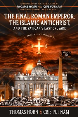 Image for The Final Roman Emperor, the Islamic Antichrist, and the Vatican's Last Crusade