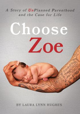 Image for Choose Zoe: A Story of Unplanned Pregnancy and the Case for Life
