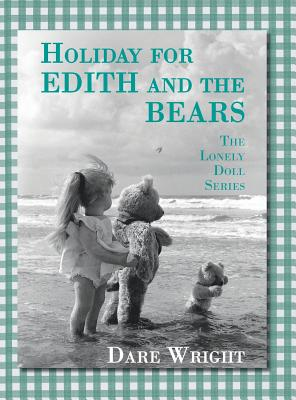 Holiday For Edith And The Bears: The Lonely Doll Series, Wright, Dare