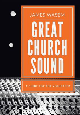 Great Church Sound: a guide for the volunteer, Wasem, James A