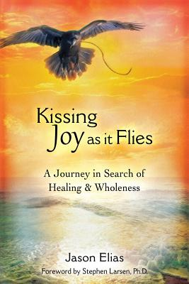 Image for Kissing Joy As It Flies: A Journey to Healing and Wholeness