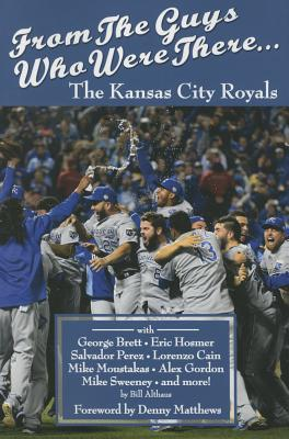 From The Guys Who Were There: The Kansas City Royals, Bill Althaus; Foreword by Denny Matthews