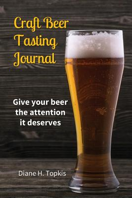 Image for Craft Beer Tasting Journal: Give your beer the attention it deserves