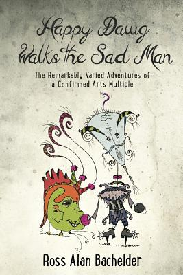 Image for Happy Dawg Walks the Sad Man: The Remarkably Varied Adventures of a Confirmed Arts Multiple