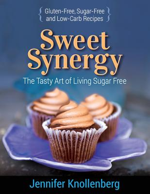 Image for Sweet Synergy: The Tasty Art of Living Sugar Free