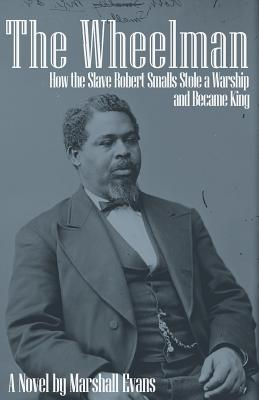 Image for WHEELMAN: HOW THE SLAVE ROBERT SMALLS STOLE A WARSHIP AND BECAME KING