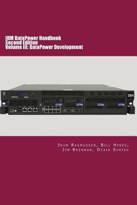 Image for IBM DataPower Handbook Volume III: DataPower Development: Second Edition (Volume 3)