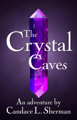 Image for The Crystal Caves (An adventure by Candace L. Sherman)