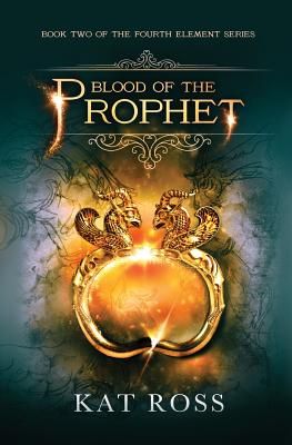 Blood of the Prophet (The Fourth Element) (Volume 2), Ross, Kat