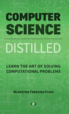 Image for Computer Science Distilled: Learn the Art of Solving Computational Problems