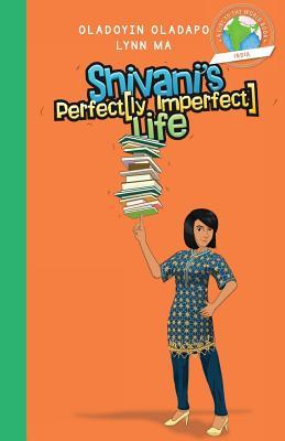 Girl to the World: Shivani's Perfectly Imperfect Life, Oladapo, Oladoyin; Ma, Lynn