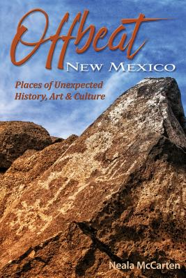 Image for Offbeat New Mexico Places of Unexpected History, Art, and Culture