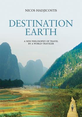 Image for DESTINATION EARTH: A NEW PHILOSOPHY OF TRAVEL BY A WORLD-TRAVELER