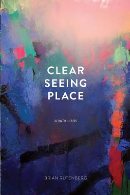 CLEAR SEEING PLACE: STUDIO VISITS, RUTENBERG, BRIAN