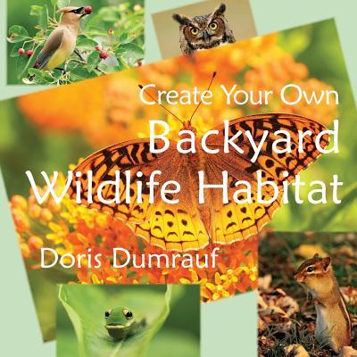 Create Your Own Backyard Wildlife Habitat, Dumrauf, Doris