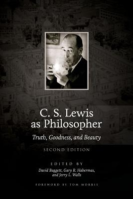 Image for C. S. Lewis as Philosopher: Truth, Goodness, and Beauty (2nd Edition)
