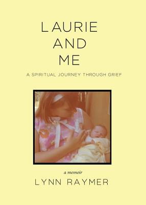 Laurie and Me: A Spiritual Journey Through Grief, Raymer, Marilyn