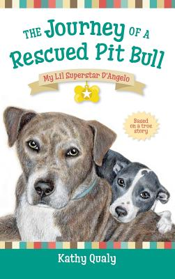 The Journey of a Rescued Pit Bull: My Lil Superstar D'Angelo, Qualy, Kathy