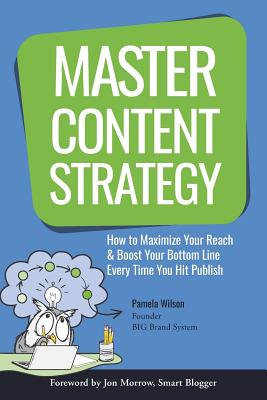 Image for Master Content Strategy: How to Maximize Your Reach and Boost Your Bottom Line Every Time You Hit Publish