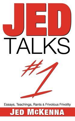 Image for Jed Talks #1: Essays, Teachings, Rants & Frivolous Frivolity (Volume 1)