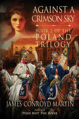 Against a Crimson Sky (The Poland Trilogy Book 2) (Volume 2), Martin, James Conroyd