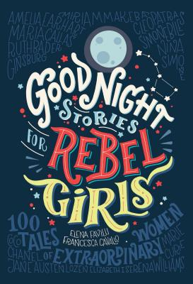 Image for GOOD NIGHT STORIES FOR REBEL GIRLS: 100 TALES OF EXTRAORDINARY WOMEN