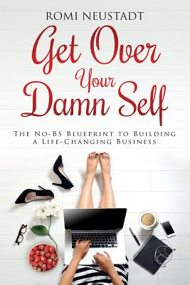 Image for Get Over Your Damn Self: The No-BS Blueprint to Building a Life-Changing Business