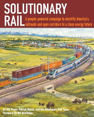 Image for Solutionary Rail: A people-powered campaign to  electrify America's railroads and open corridors to  a clean energy future