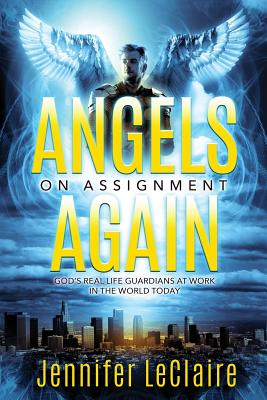 Image for Angels on Assignment Again: God's Real Life Guardians of Saints at Work in the World Today