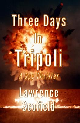 Three Days in Tripoli: A Spy Thriller (The Laura Messier Files) (Volume 1), Scofield, Lawrence