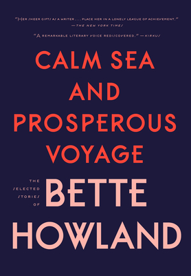Image for Calm Sea and Prosperous Voyage:  The Selected Stories of Bette Howland