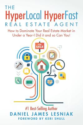 Image for The HyperLocal HyperFast Real Estate Agent: How to Dominate Your Real Estate Market in Under a Year, I Did it and so Can You!