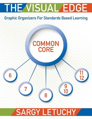 The Visual Edge: Graphic Organizers for Standards Based Learning, Letuchy, Sargy