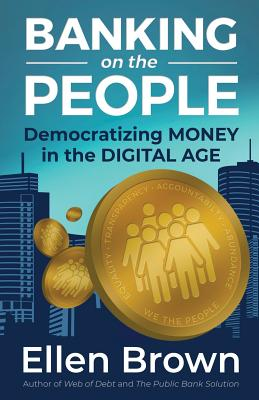 Image for Banking on the People: Democratizing Money in the Digital Age