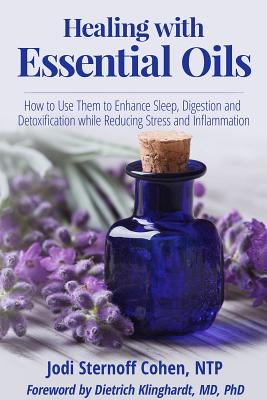 Image for Healing with Essential Oils: How to Use Them to Enhance Sleep, Digestion and Detoxification while Reducing Stress and Inflammation