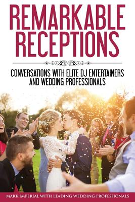 Image for Remarkable Receptions: Conversations with Leading Wedding Professionals