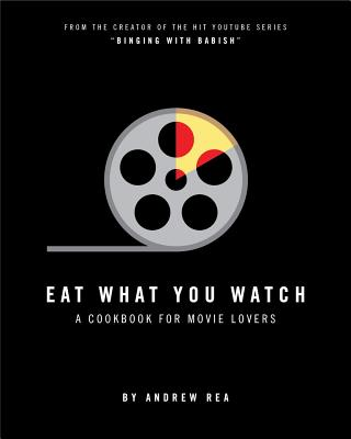 Image for EAT WHAT YOU WATCH: A Cookbook for Movie Lovers