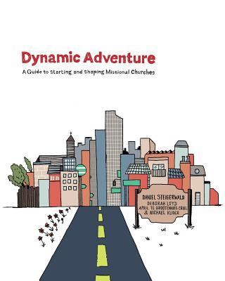 Dynamic Adventure: A Guide to Starting and Shaping Missional Churches, Steigerwald, Daniel; Loyd, Deborah; Te Grootenhuis Crull, April; Kuder, Michael