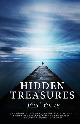 Hidden Treasures: Find Yours!, Sandoval, Jesus; Soriano, Arthur; Brown, Dana; Freedman, Ali; Gomez, Sienna; Sandoval, Lucia; Floyd, Justin; Bruner, Eric; Bravo, Bevelynn; Torres, Christina; Mena, Joaquin
