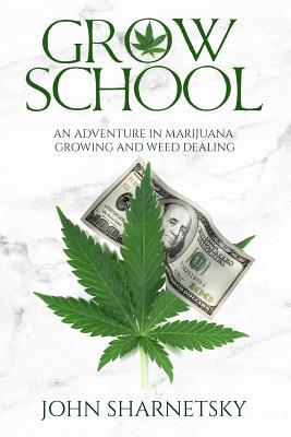 Grow School: An Adventure in Marijuana Growing and Weed Dealing, Sharnetsky, John