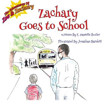 Zachary Goes to School (The Adventures of Zoe & Zachary), Butler, E. Danielle