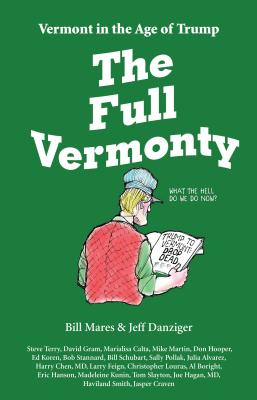 Image for The Full Vermonty: Vermont in the Age of Trump