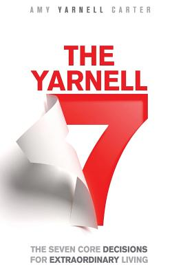 The Yarnell 7: The Seven Core Decisions for Extraordinary Living, Yarnell Carter, Amy