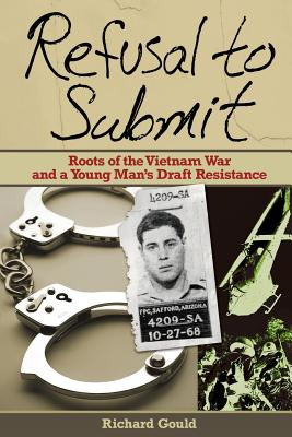 Image for Refusal to Submit: Roots of the Vietnam War and a Young Man's Draft Resistance
